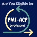 Are you Eligible for Agile PMI-ACP Certification?