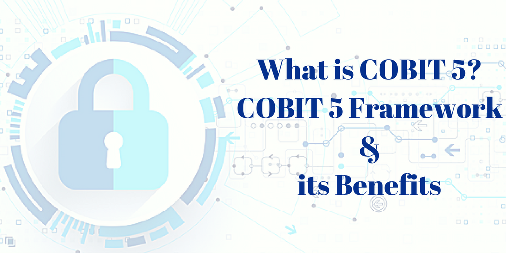 What is COBIT 5? COBIT 5 Framework and its Benefits